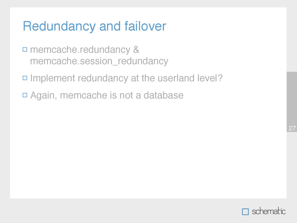 Redundancy and failover 27 memcache.redundancy ...