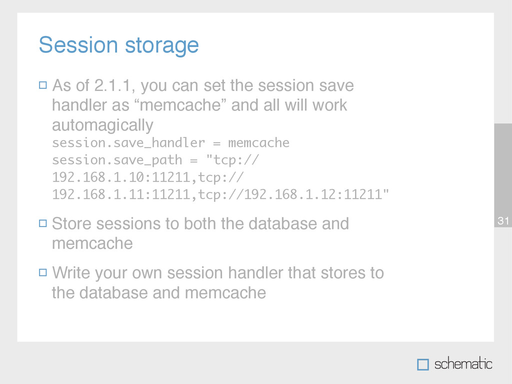 Session storage 31 As of 2.1.1, you can set the...