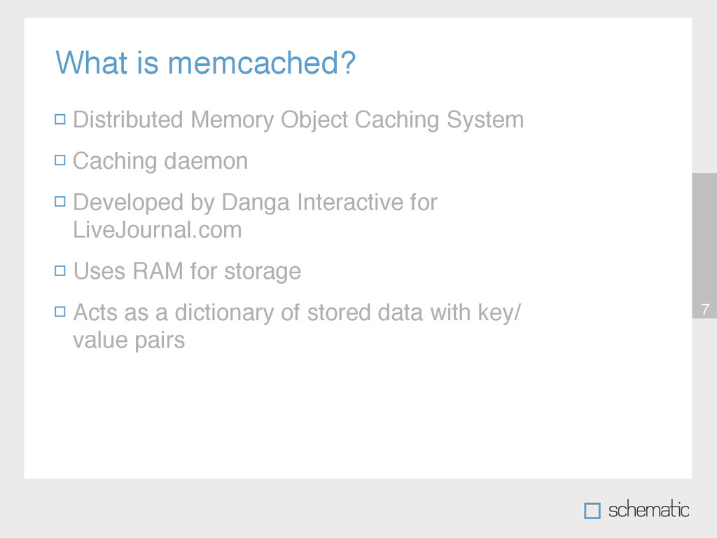 What is memcached? 7 Distributed Memory Object ...