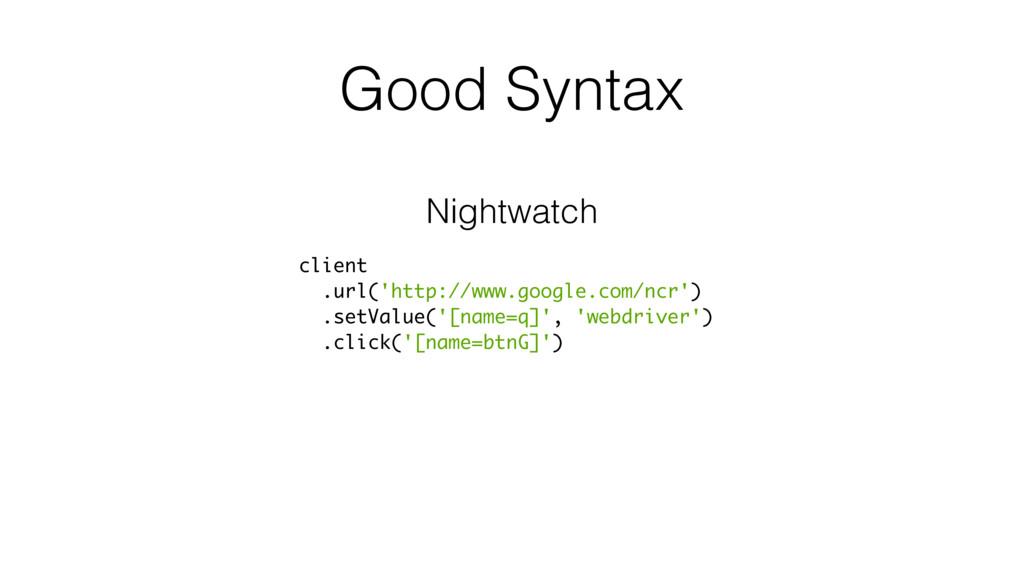 Good Syntax Nightwatch client .url('http://www....