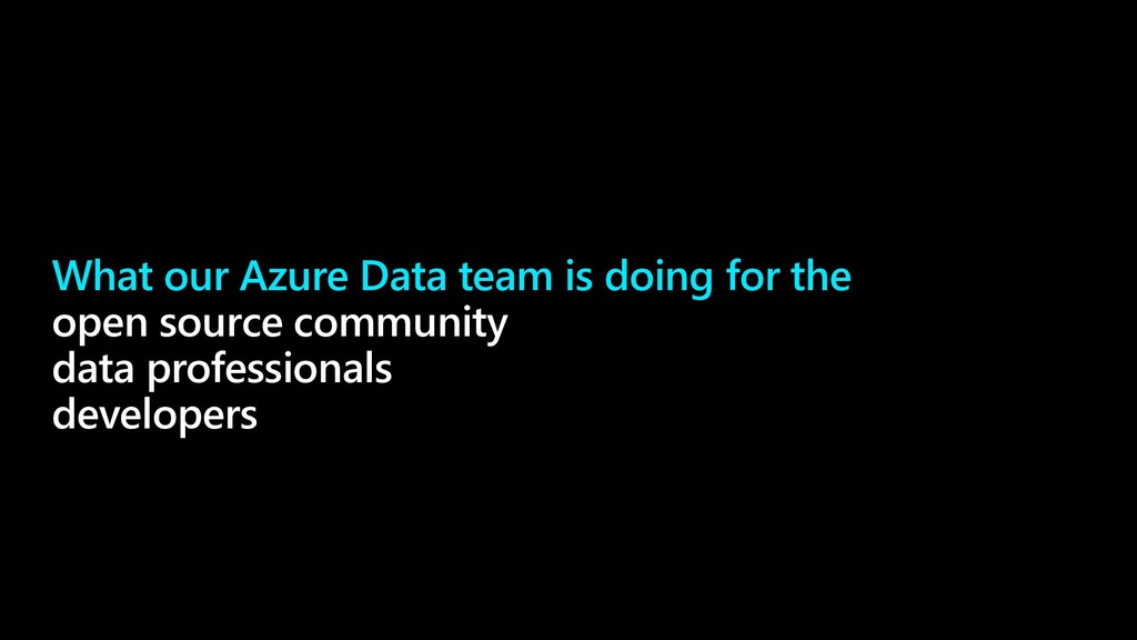What our Azure Data team is doing for the open ...