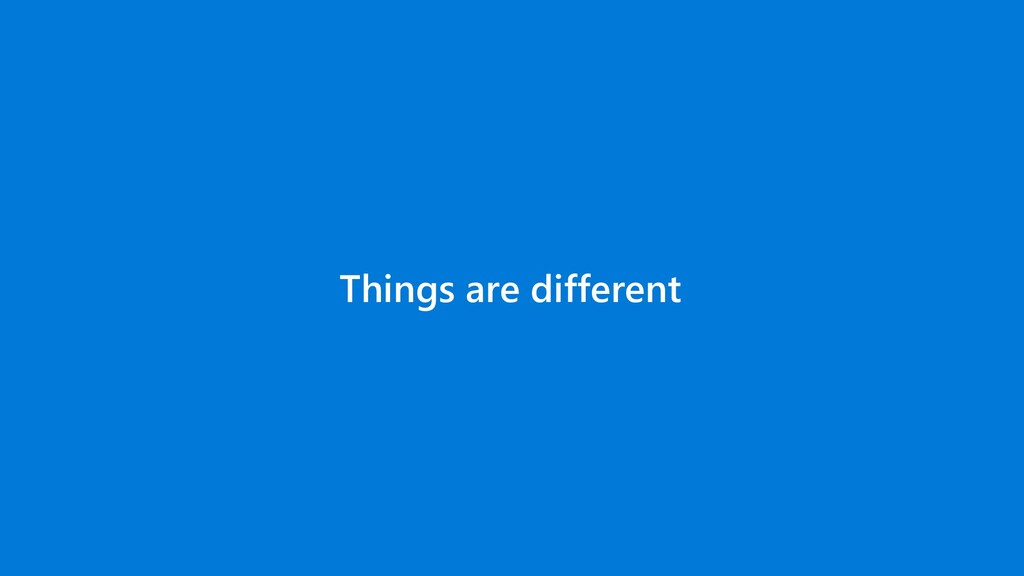 Things are different