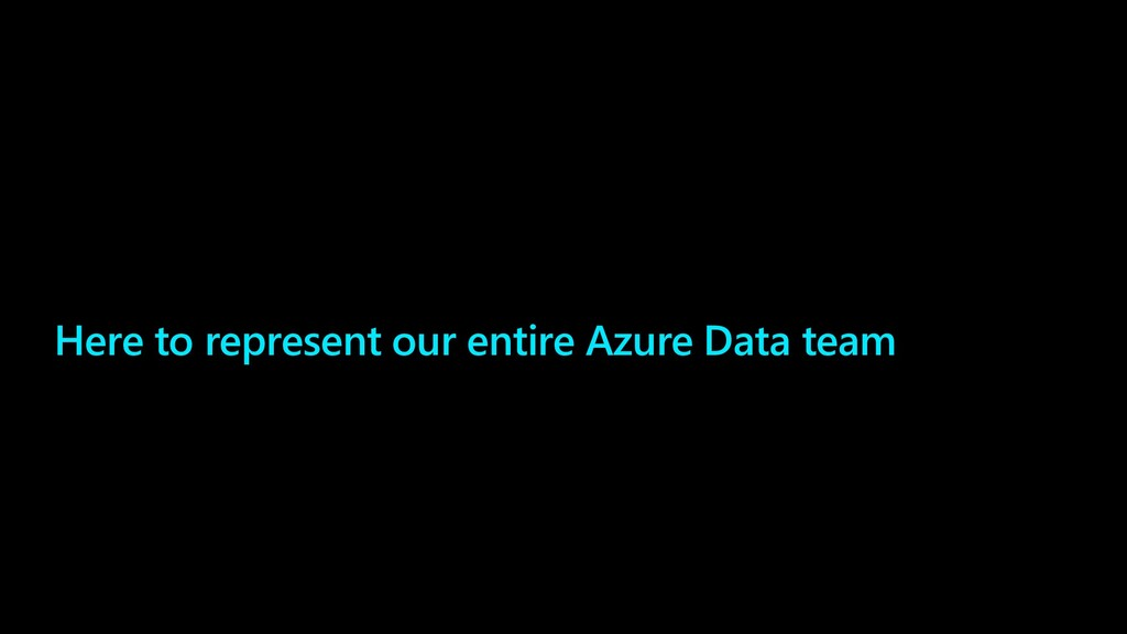 Here to represent our entire Azure Data team