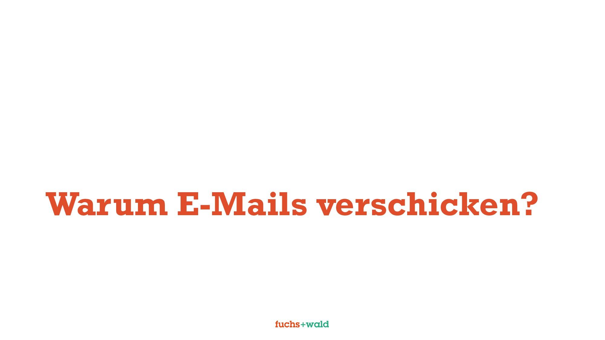 Warum E-Mails verschicken?
