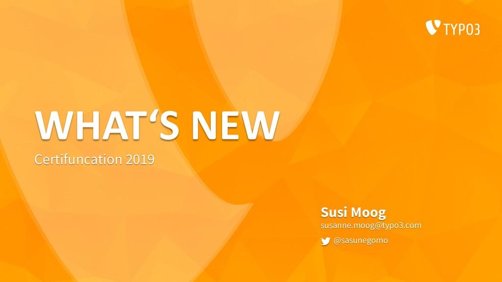 WHAT'S NEW Susi Moog susanne.moog@typo3.com @sa...