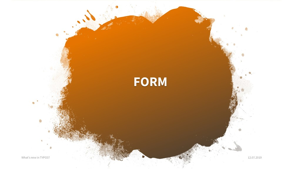 FORM What's new in TYPO3? 12.07.2019