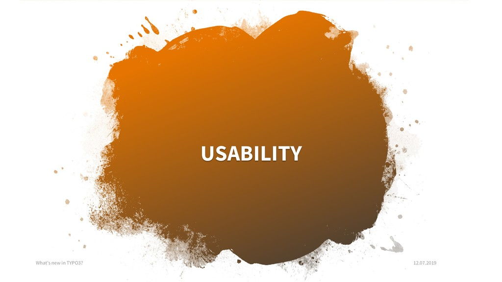 USABILITY What's new in TYPO3? 12.07.2019