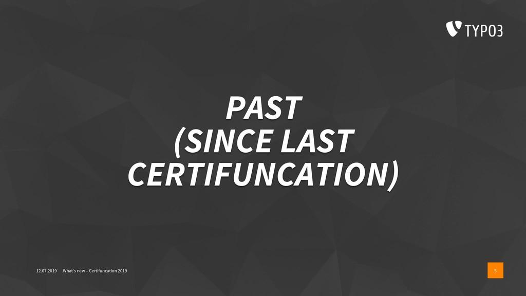 PAST (SINCE LAST CERTIFUNCATION) 12.07.2019 Wha...