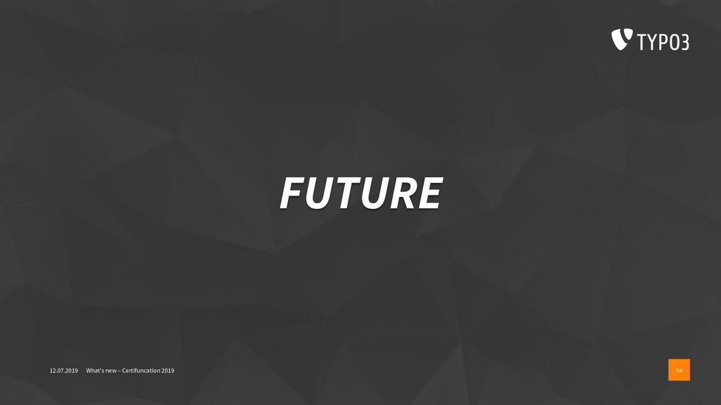 FUTURE 12.07.2019 What's new – Certifuncation 2...