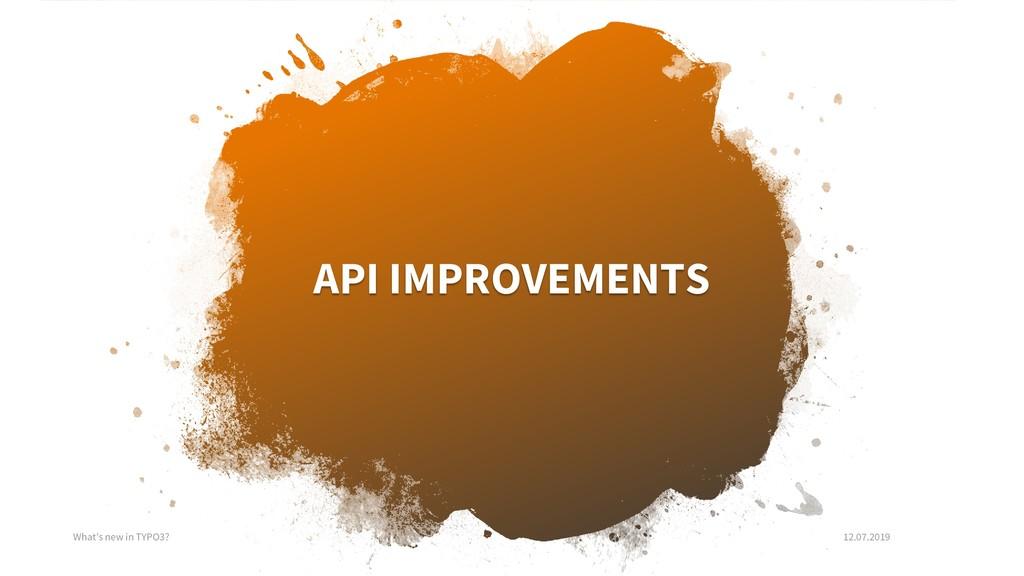 API IMPROVEMENTS What's new in TYPO3? 12.07.2019