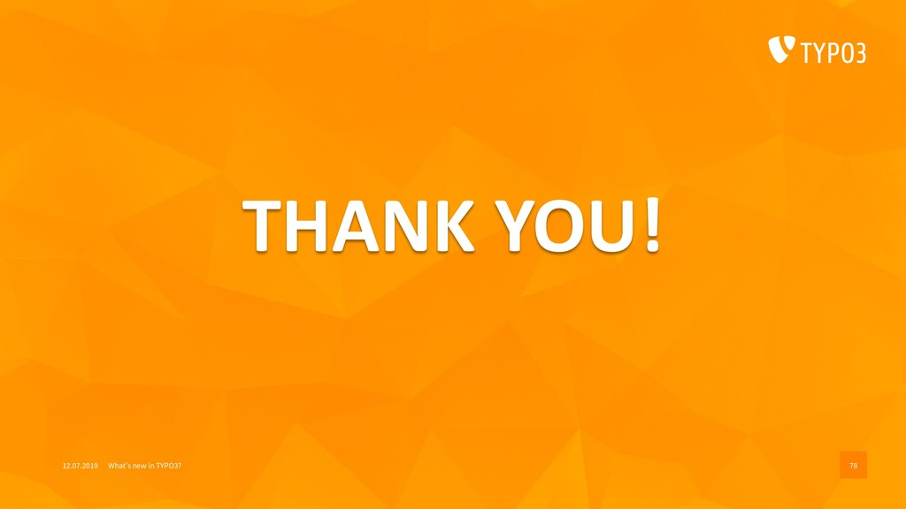 THANK YOU! 12.07.2019 What's new in TYPO3? 78
