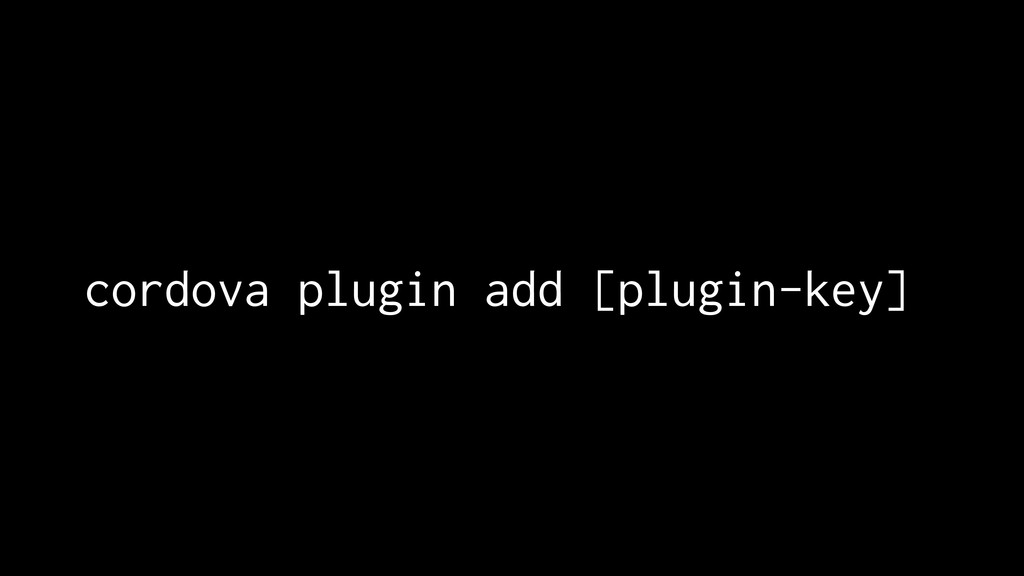 cordova plugin add [plugin-key]