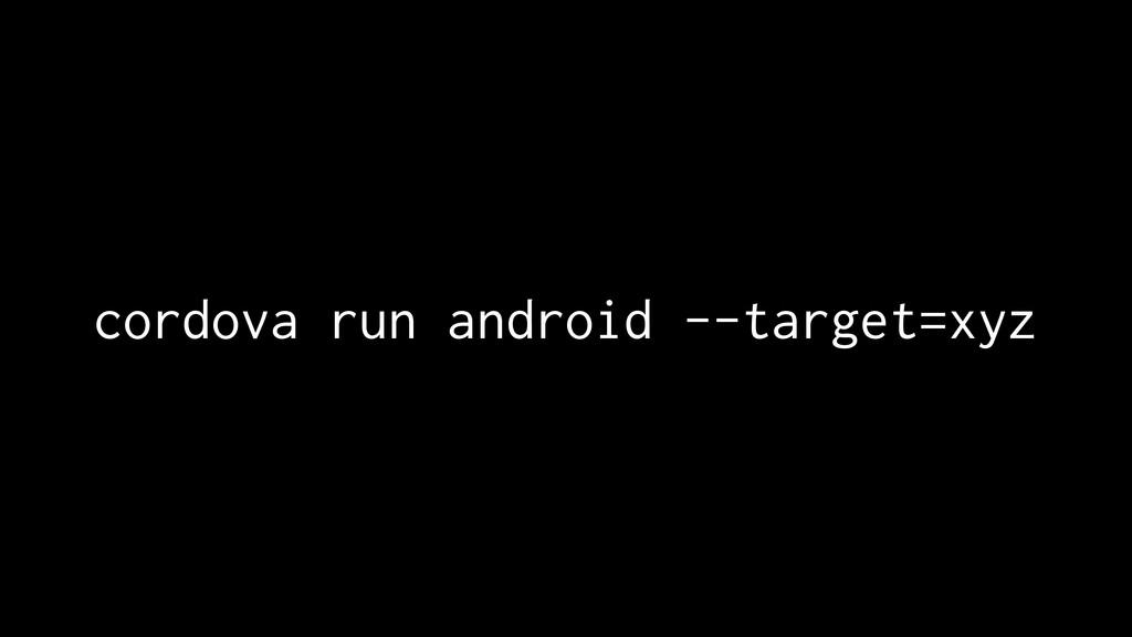 cordova run android --target=xyz