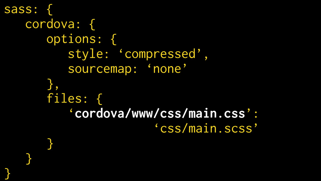 sass: { cordova: { options: { style: 'compresse...