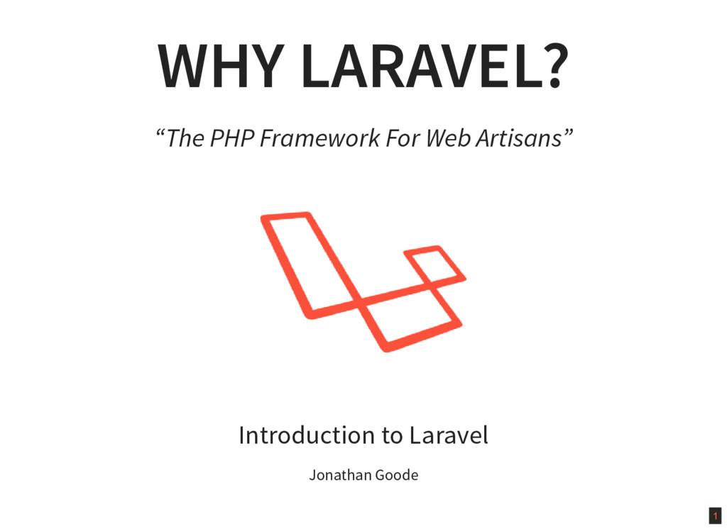 """1 WHY LARAVEL? """"The PHP Framework For Web Artis..."""