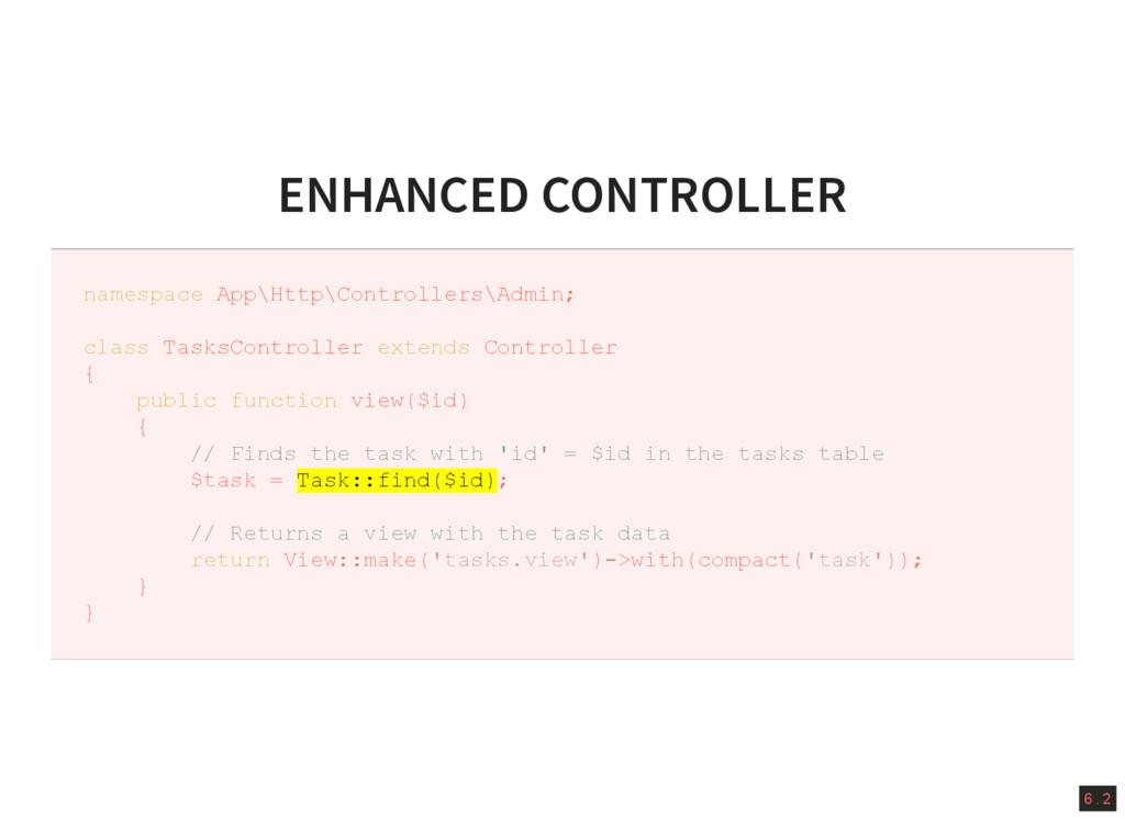 6 . 2 ENHANCED CONTROLLER namespace App\Http\Co...