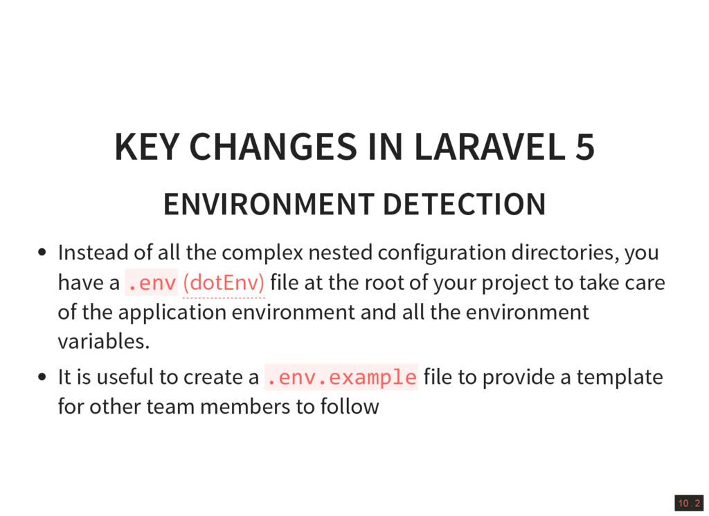 10 . 2 KEY CHANGES IN LARAVEL 5 ENVIRONMENT DET...