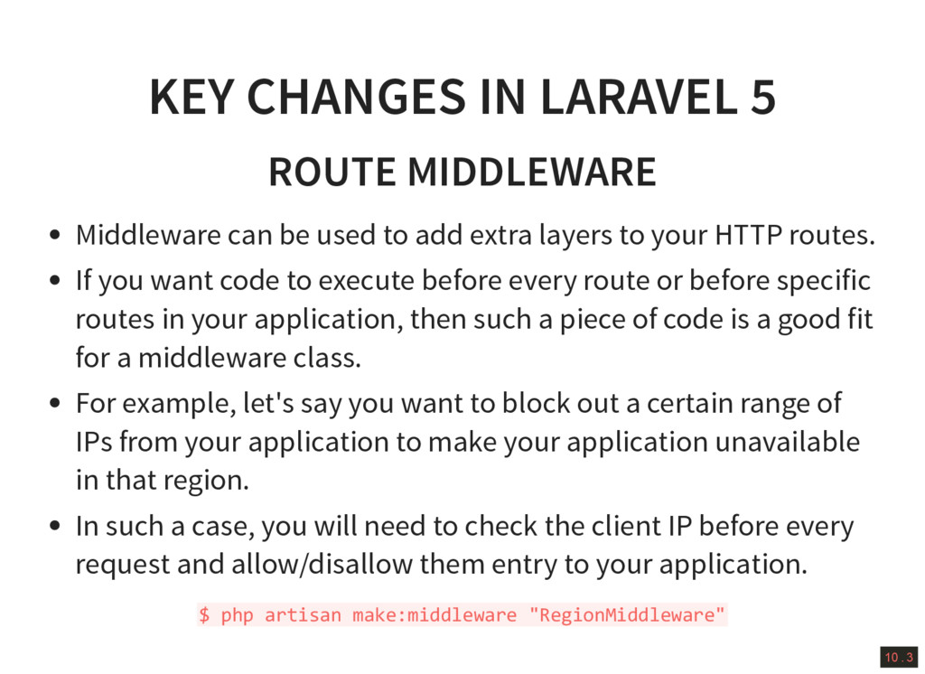 10 . 3 KEY CHANGES IN LARAVEL 5 ROUTE MIDDLEWAR...
