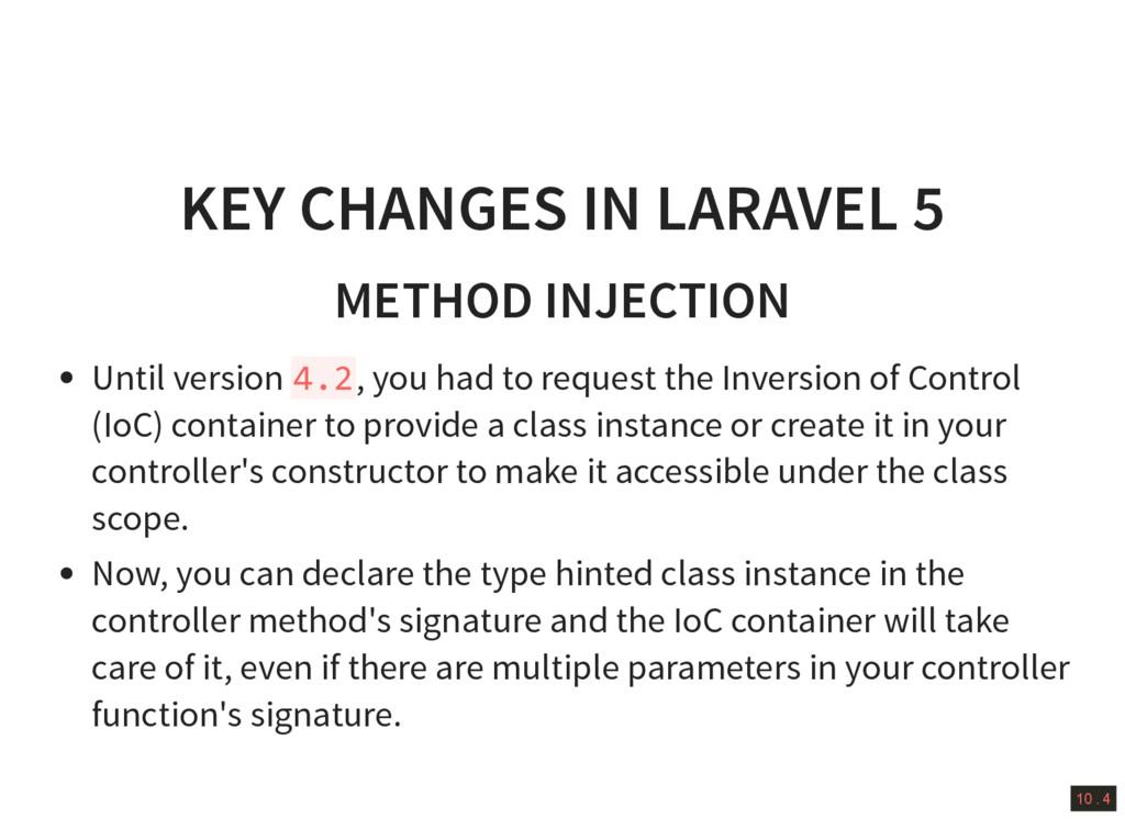 10 . 4 KEY CHANGES IN LARAVEL 5 METHOD INJECTIO...