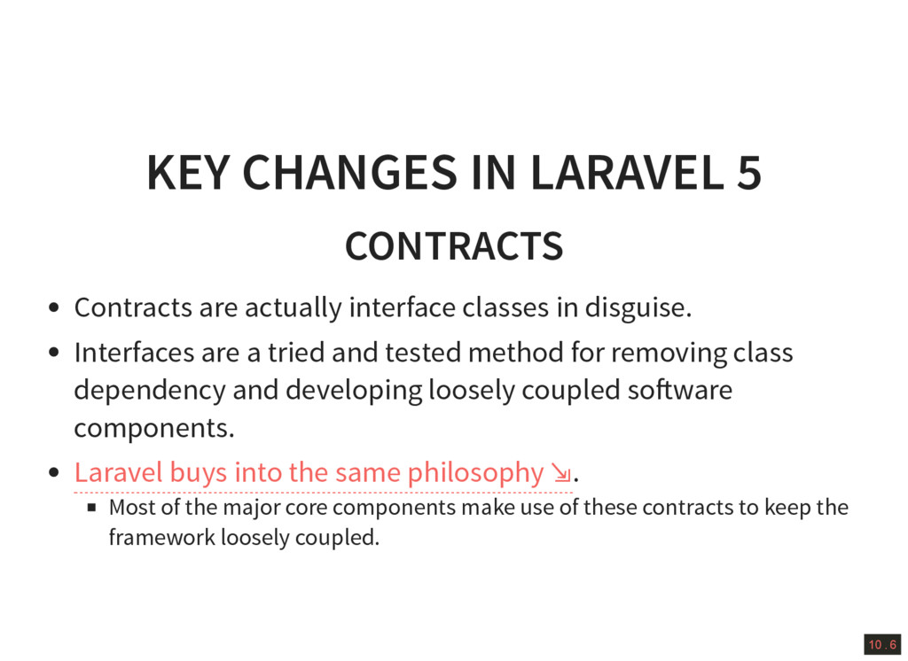 10 . 6 KEY CHANGES IN LARAVEL 5 CONTRACTS Contr...