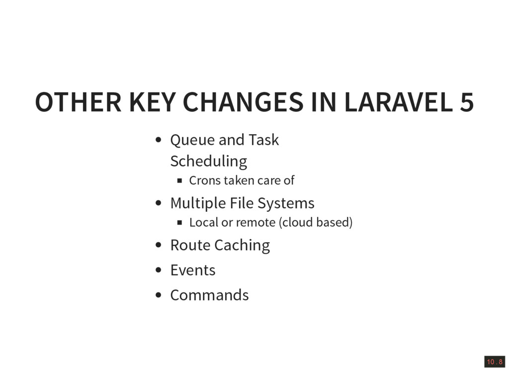 10 . 8 OTHER KEY CHANGES IN LARAVEL 5 Queue and...