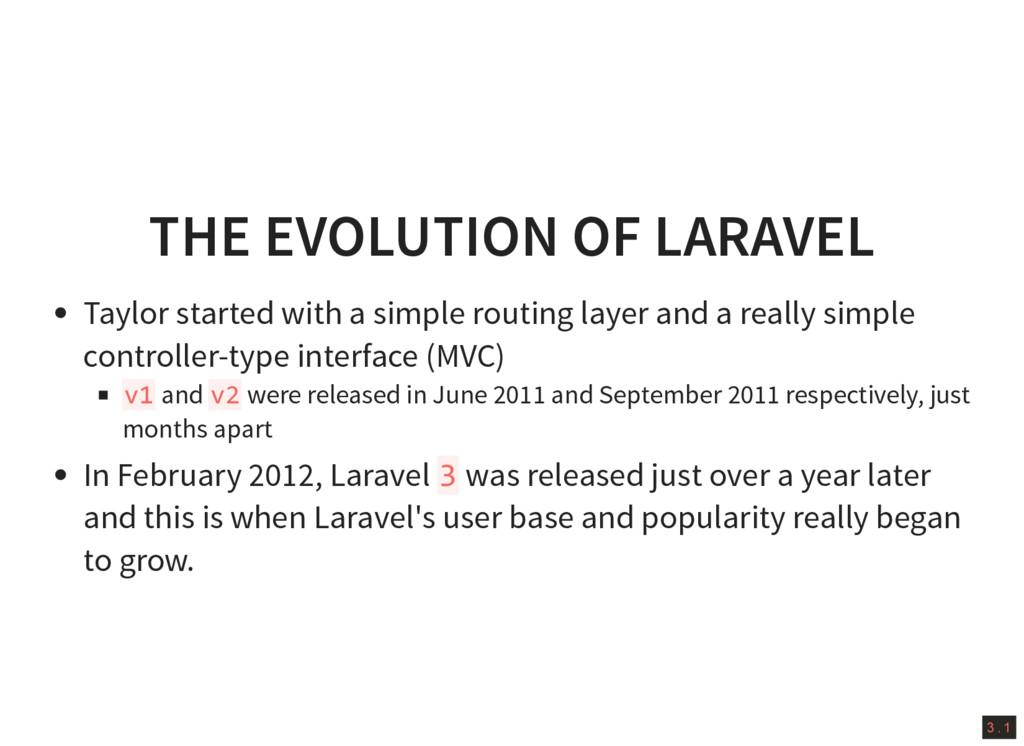 3 . 1 THE EVOLUTION OF LARAVEL Taylor started w...