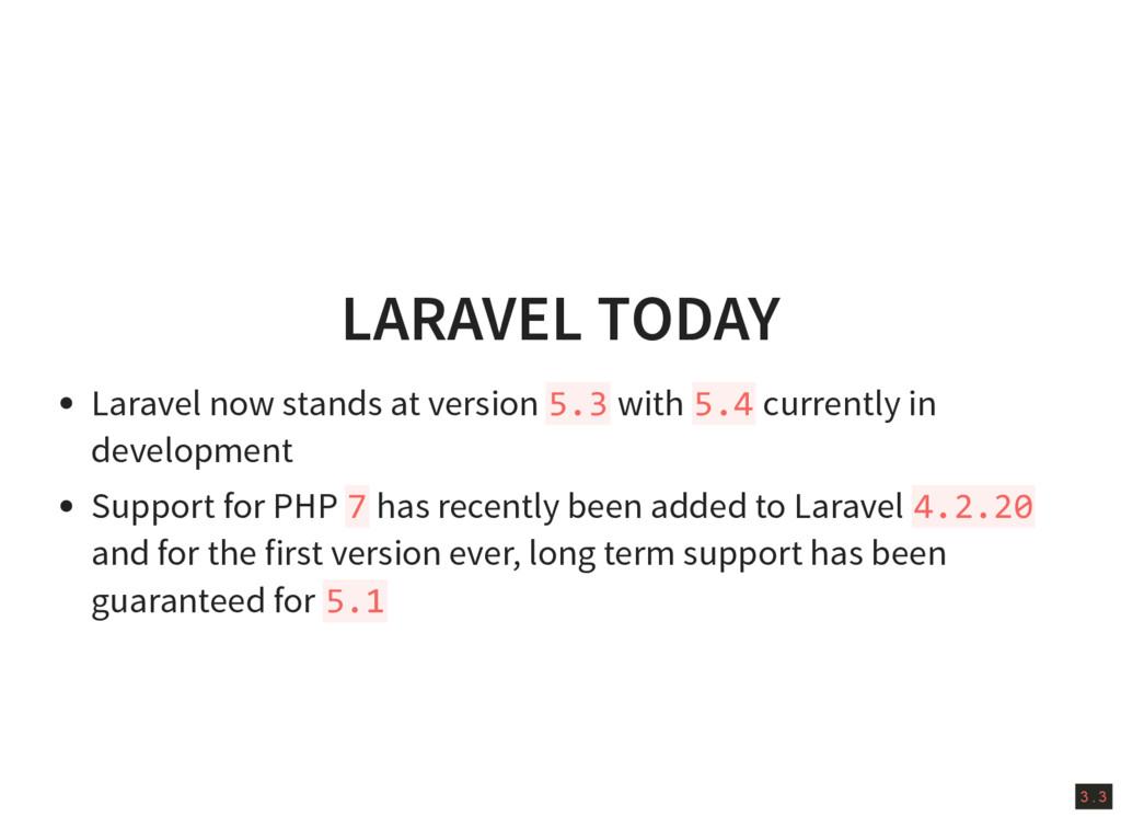 3 . 3 LARAVEL TODAY Laravel now stands at versi...