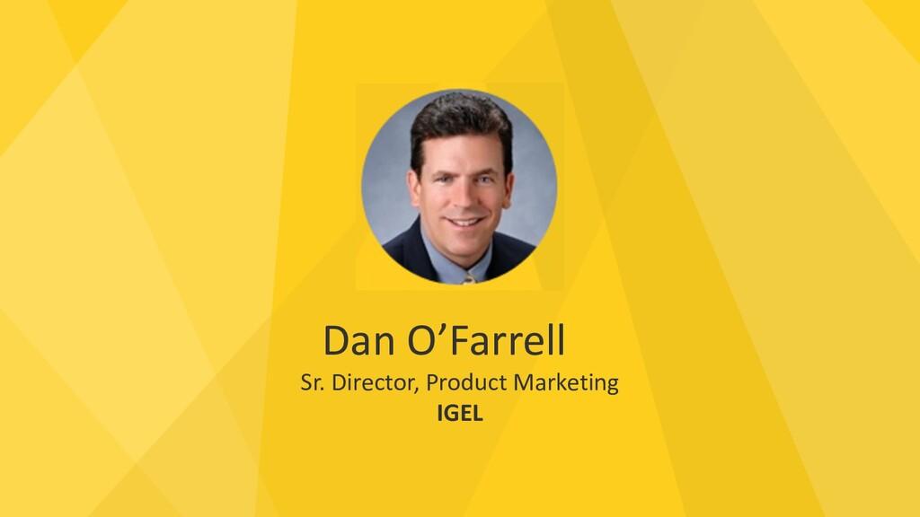Dan O'Farrell Sr. Director, Product Marketing I...