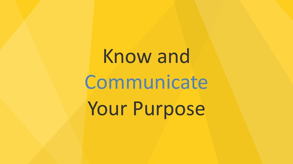 Know and Communicate Your Purpose