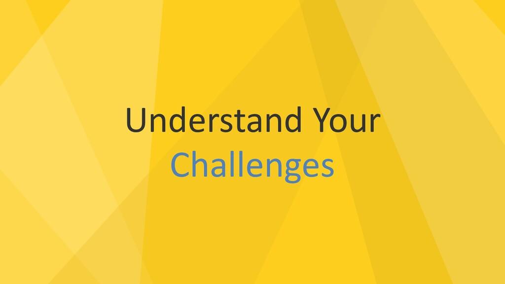 Understand Your Challenges