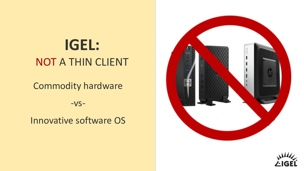 IGEL: NOT A THIN CLIENT Commodity hardware -vs-...