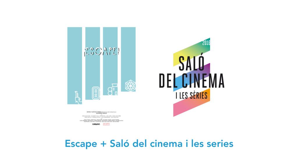 Escape + Saló del cinema i les series