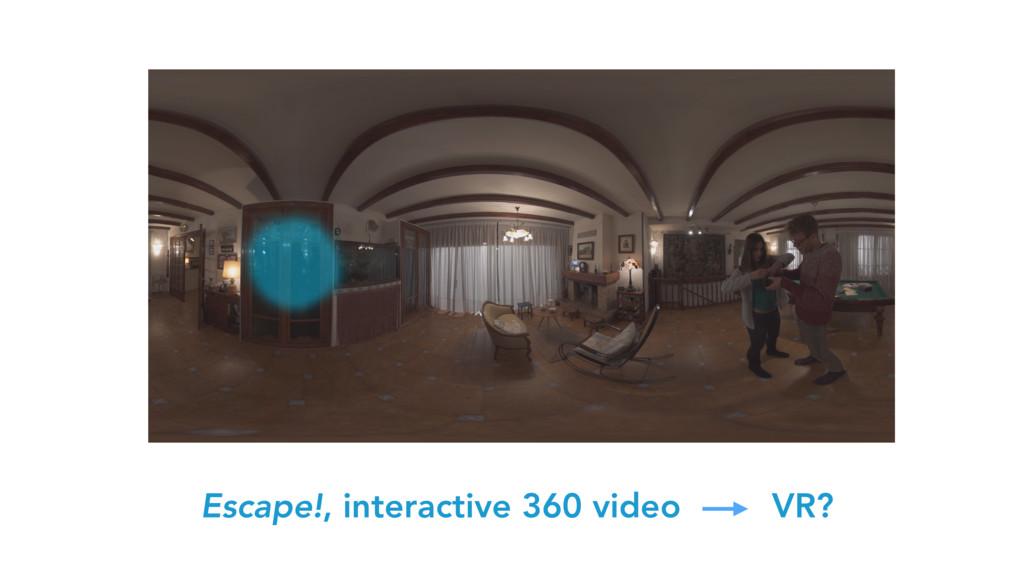 Escape!, interactive 360 video VR?