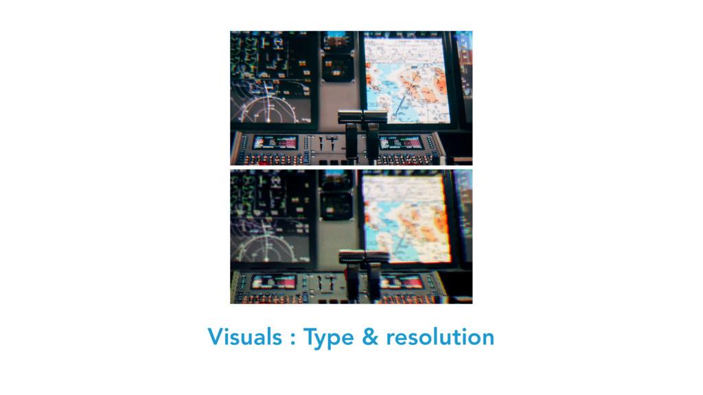Visuals : Type & resolution