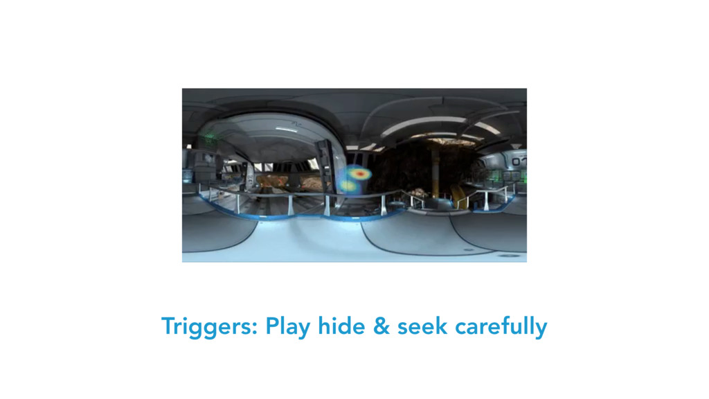 Triggers: Play hide & seek carefully