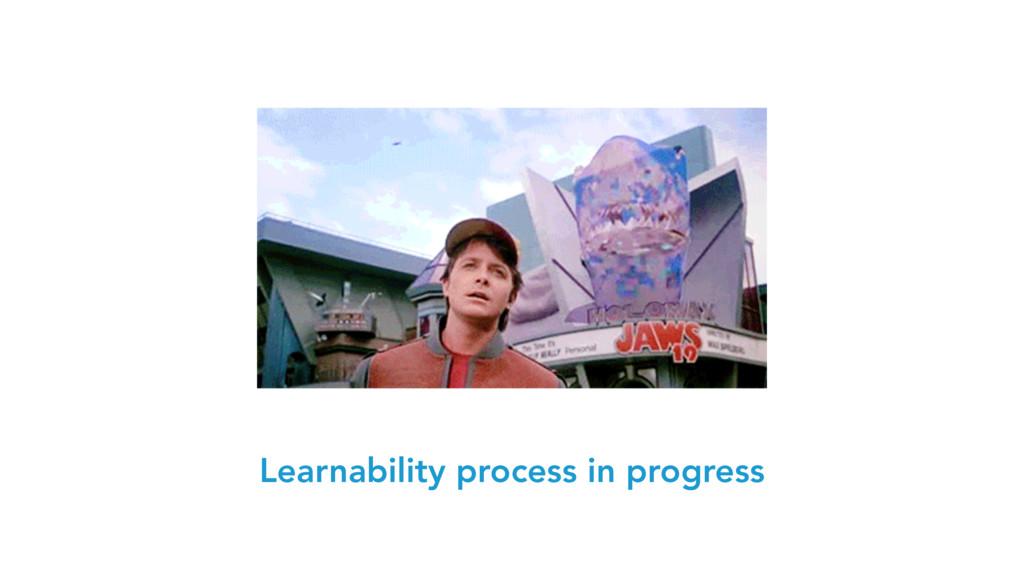 Learnability process in progress