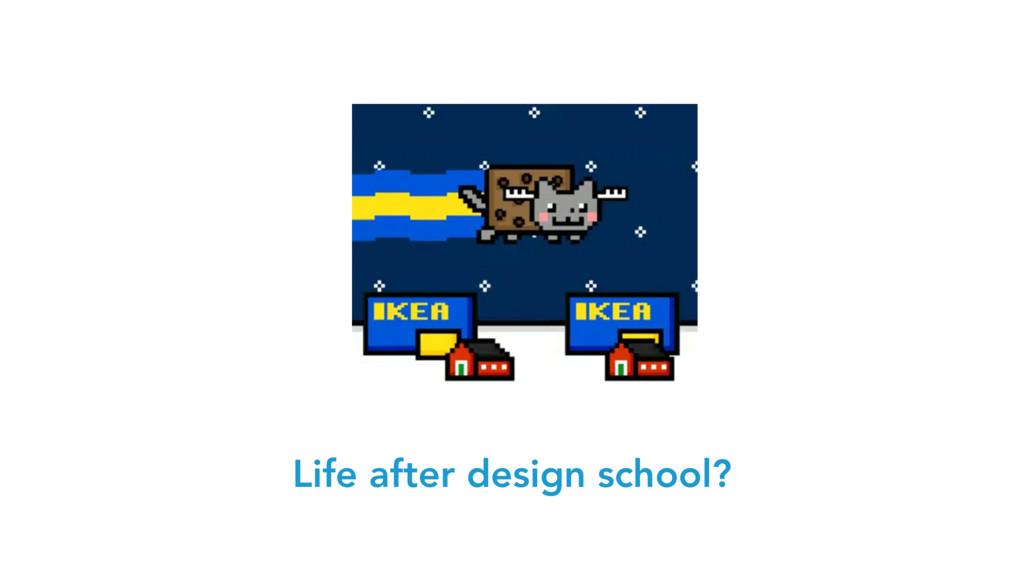 Life after design school?