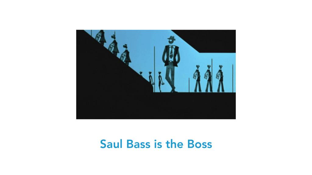 Saul Bass is the Boss