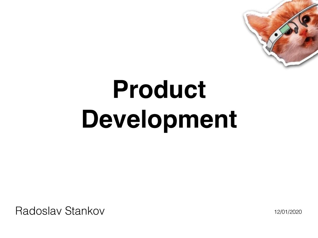 Product Development Radoslav Stankov 12/01/2020