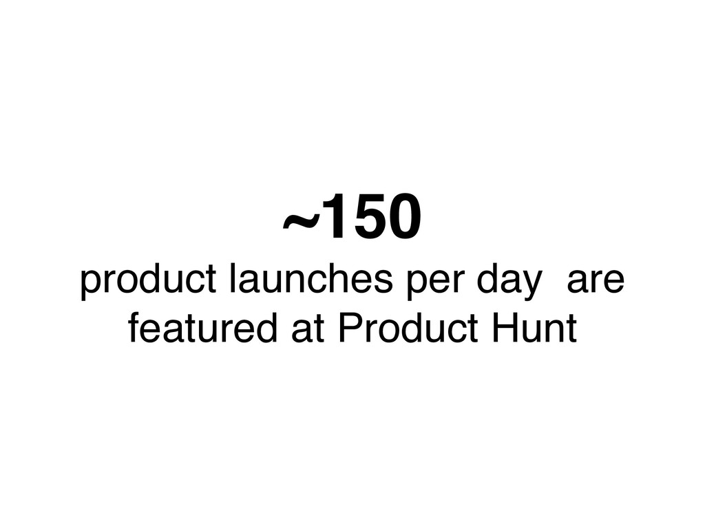 ~150 product launches per day are featured at P...