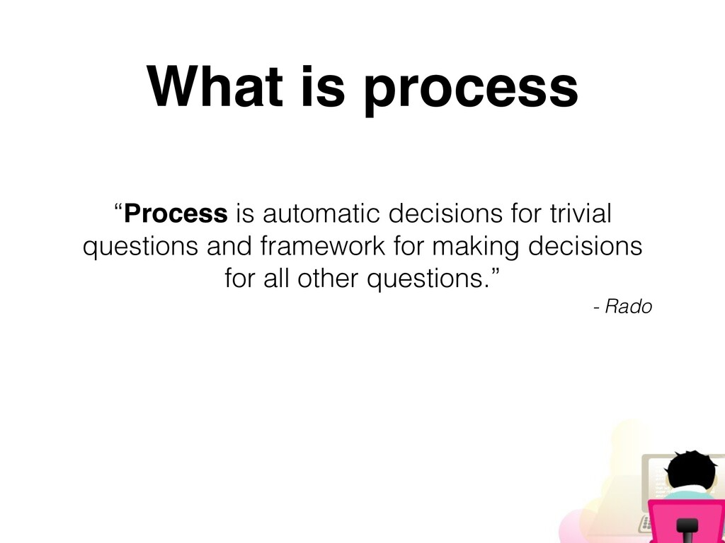 """Process is automatic decisions for trivial que..."