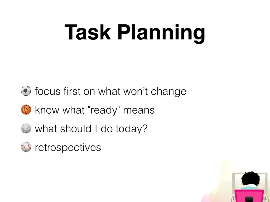 Task Planning ⚽ focus first on what won't change...