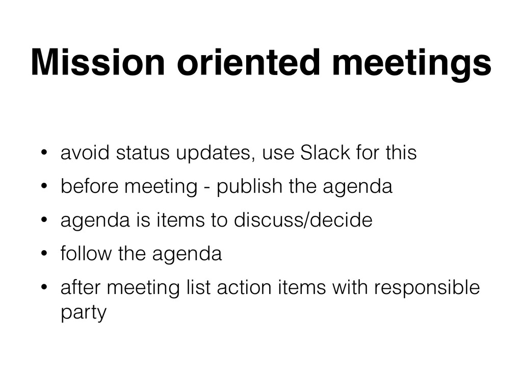 Mission oriented meetings • avoid status update...