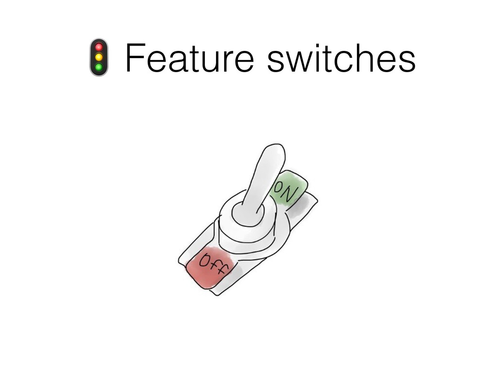 O Feature switches