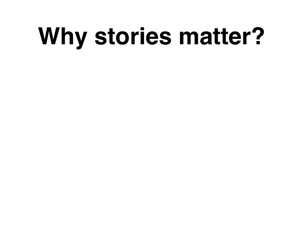Why stories matter?