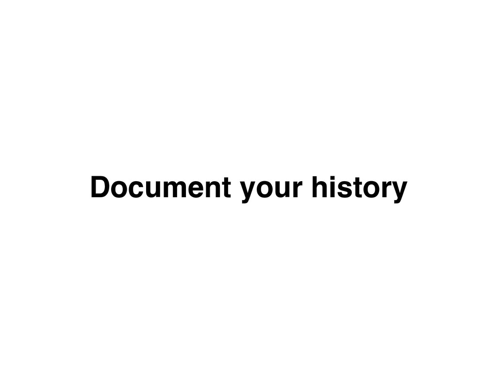 Document your history
