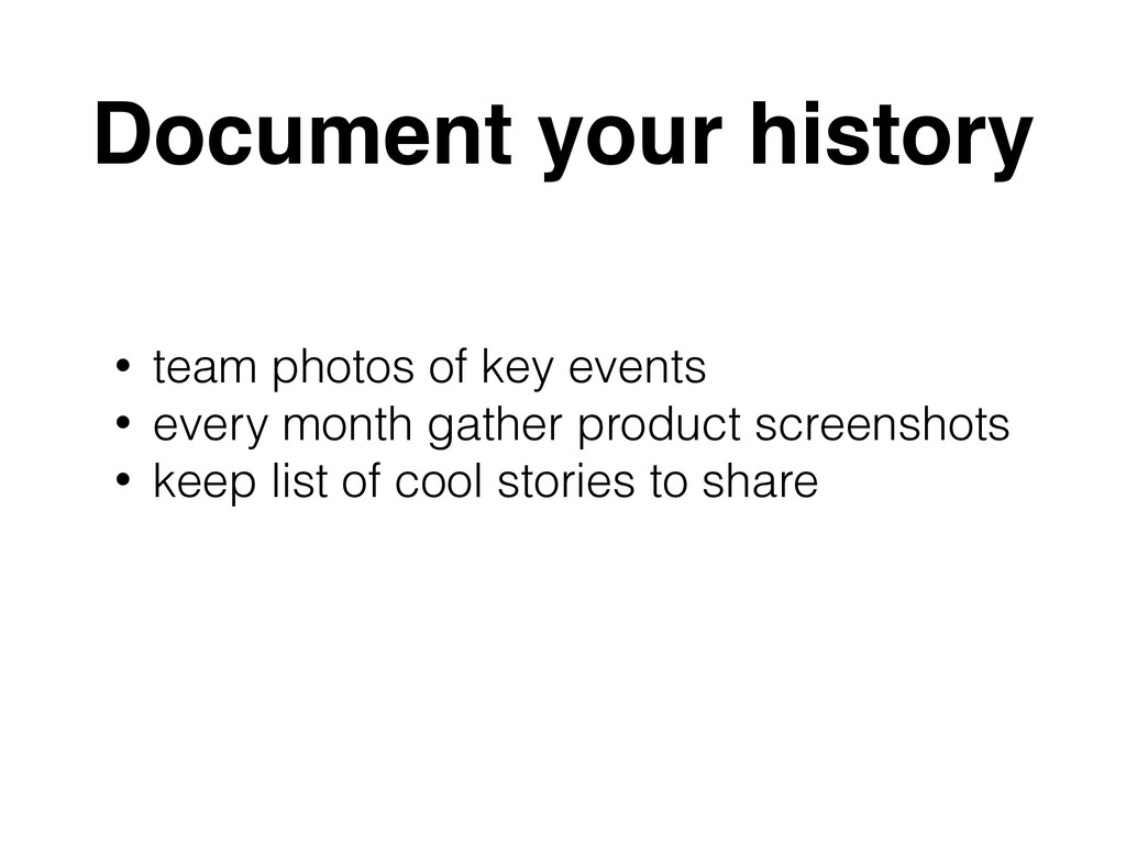 Document your history • team photos of key even...