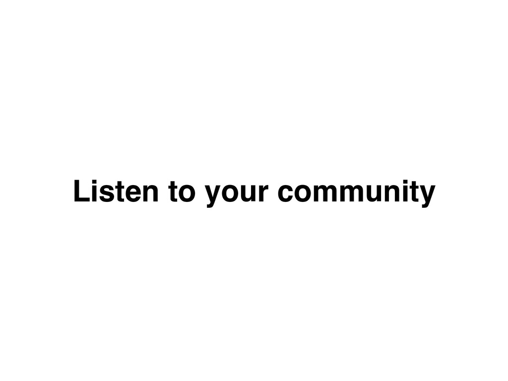 Listen to your community