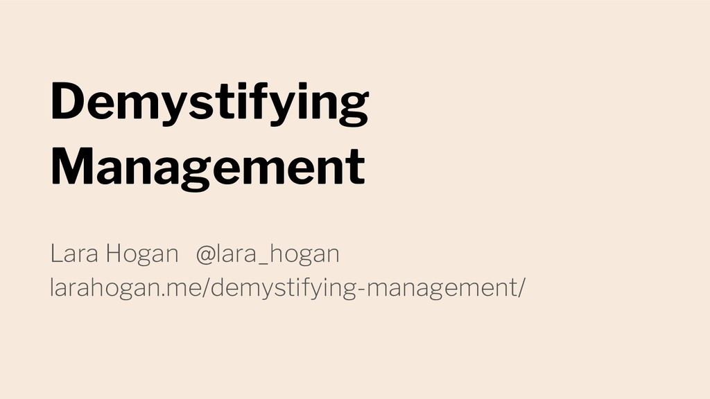 Demystifying Management Lara Hogan @lara_hogan ...