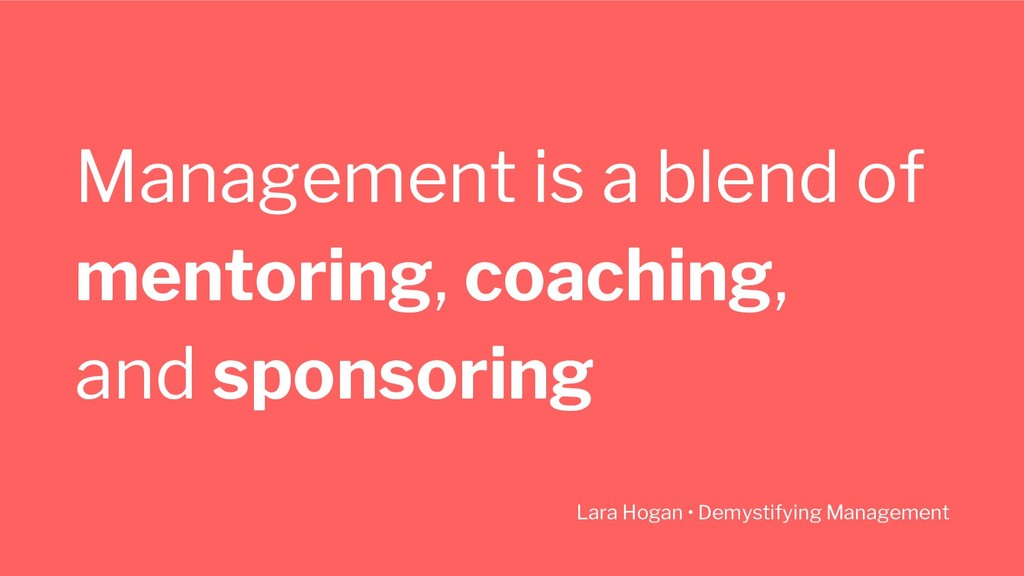 Management is a blend of mentoring, coaching, a...